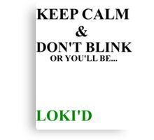Keep Calm and Don't Blink or be... Canvas Print