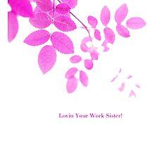 Lovin Your Work Sister! Thank You! by LovinYourWork