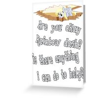 Are you ok Rainbow dash?  Anything I can do to help? Greeting Card
