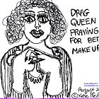 Drag Queen Praying  For Better Make Up by Kater
