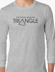 The Doctor Plays the Triangle Long Sleeve T-Shirt