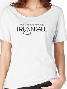 The Doctor Plays the Triangle Women's Relaxed Fit T-Shirt
