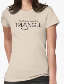 The Doctor Plays the Triangle Womens Fitted T-Shirt