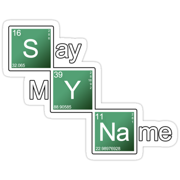 Breaking Bad - Say My Name [STICKER] by Styl0