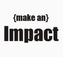 Make an Impact. by Daniel Dafoe