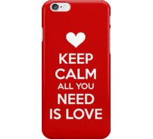 Keep calm all you need is love iPhone Case/Skin