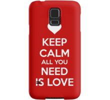 Keep calm all you need is love Samsung Galaxy Case/Skin