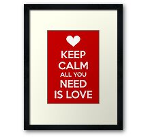 Keep calm all you need is love Framed Print