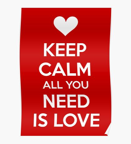 Keep calm all you need is love Poster