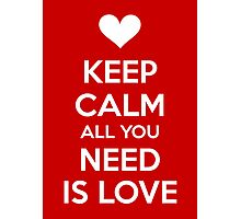 Keep calm all you need is love Photographic Print