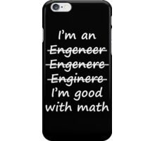 I'm good with math, Engineer humor. iPhone Case/Skin