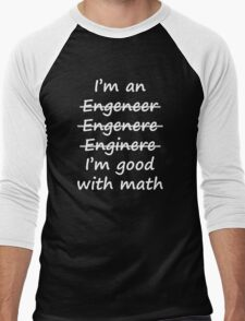 I'm good with math, Engineer humor. Men's Baseball ¾ T-Shirt