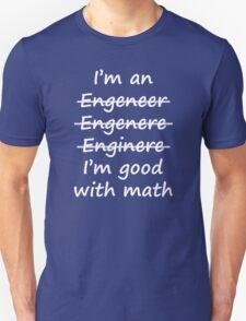 I'm good with math, Engineer humor. Unisex T-Shirt