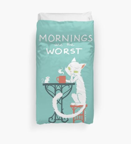 Mornings are the worst Duvet Cover