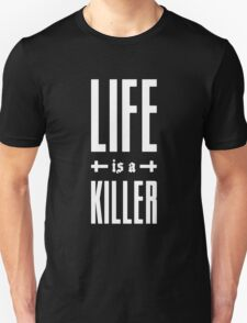 Life Is A Killer T-Shirt