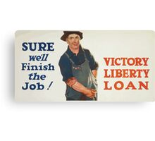 Sure well finish the job! Victory Liberty Loan Canvas Print