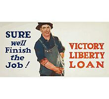 Sure well finish the job! Victory Liberty Loan Photographic Print