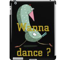 Wanna dance? iPad Case/Skin