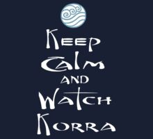 Keep Calm and Watch Korra by zatanna103