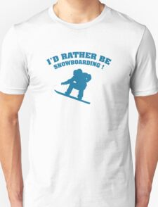 I'd Rather Be Snowboarding T-Shirt