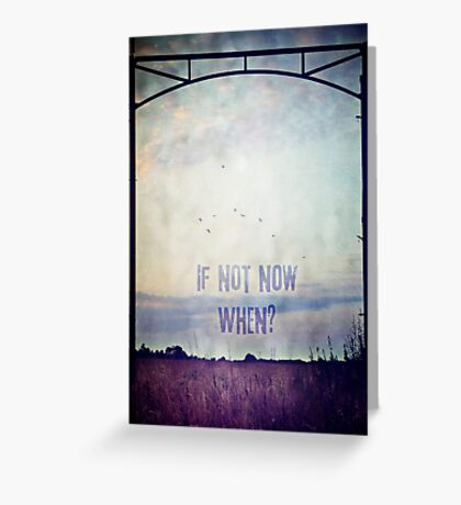 If not now, when? (Colour) Greeting Card