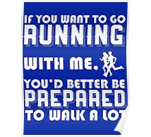 If You Want To Go Running With Me You'd Better Be Prepared To Walk A Lot Poster