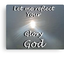 """Let me reflect your  Glory God"" by Carter L. Shepard Canvas Print"