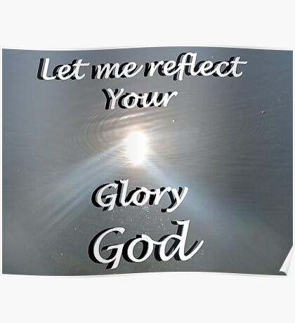 """Let me reflect your  Glory God"" by Carter L. Shepard Poster"