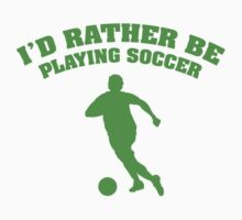 I'd Rather Be Playing Soccer by FunniestSayings