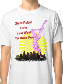 giant robot girls just want to have fun Classic T-Shirt