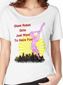 giant robot girls just want to have fun Women's Relaxed Fit T-Shirt