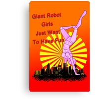 giant robot girls just want to have fun Canvas Print