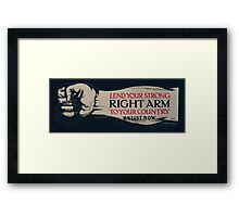 Lend your strong right arm to your country Enlist now Framed Print