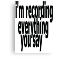 recording everything you say Canvas Print