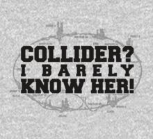 Collider? I Barely Know Her! - Black Design by M Dean Jones