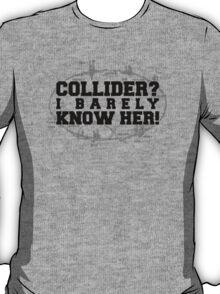 Collider? I Barely Know Her! - Black Design T-Shirt