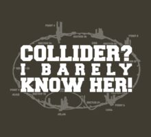 Collider? I Barely Know Her! - White Design by M Dean Jones