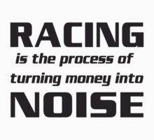 Racing is the Process of Turning Money into Noise Kids Clothes