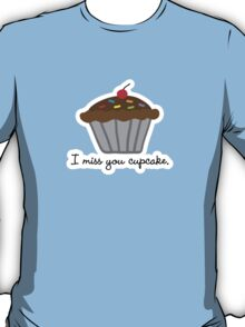 I miss you cupcake. :*( T-Shirt