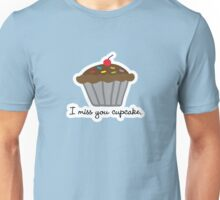 I miss you cupcake. :*( Unisex T-Shirt