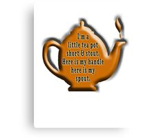 NURSERY RHYME, TEA, TEA POT,  Cuppa, I'm a little tea pot, short & stout, here is my handle, here is my spout. Childs poem Canvas Print