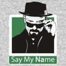 """Say My Name"" _ Heisenberg by Dedko"