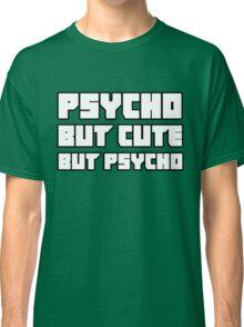 Psycho. But cute. But psycho. Classic T-Shirt