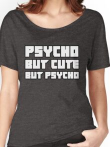 Psycho. But cute. But psycho. Women's Relaxed Fit T-Shirt