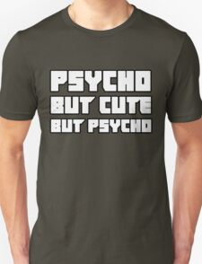 Psycho. But cute. But psycho. Unisex T-Shirt