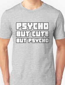 Psycho. But cute. But psycho. Unisex T-Shirt