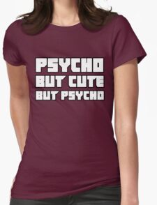 Psycho. But cute. But psycho. Womens Fitted T-Shirt