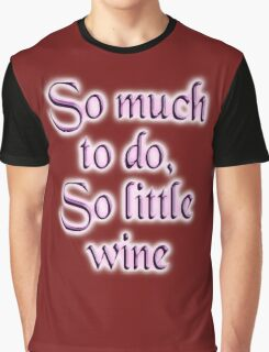 Wine, Time, So much to do, so little wine! Drink, on Burgundy Graphic T-Shirt