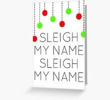 Sleigh my name  Greeting Card