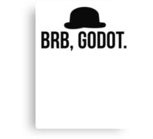 BRB, Godot. Canvas Print